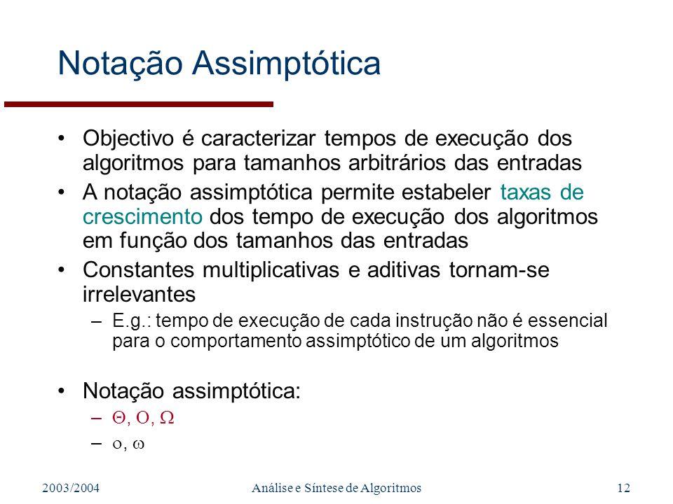2003/2004Análise e Síntese de Algoritmos12 Notação Assimptótica Objectivo é caracterizar tempos de execução dos algoritmos para tamanhos arbitrários d