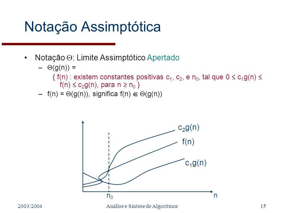 2003/2004Análise e Síntese de Algoritmos15 Notação Assimptótica Notação : Limite Assimptótico Apertado – (g(n)) = { f(n) : existem constantes positiva