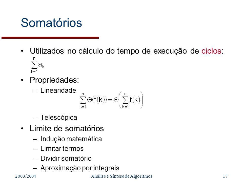 2003/2004Análise e Síntese de Algoritmos17 Somatórios Utilizados no cálculo do tempo de execução de ciclos: Propriedades: –Linearidade –Telescópica Li