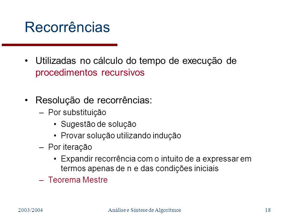 2003/2004Análise e Síntese de Algoritmos18 Recorrências Utilizadas no cálculo do tempo de execução de procedimentos recursivos Resolução de recorrênci