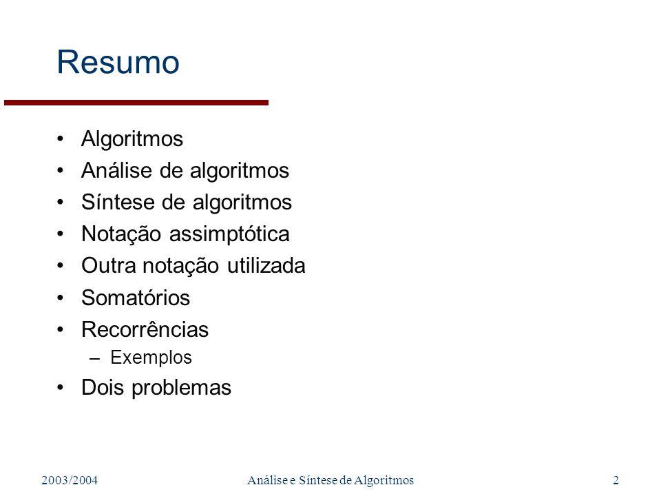 2003/2004Análise e Síntese de Algoritmos2 Resumo Algoritmos Análise de algoritmos Síntese de algoritmos Notação assimptótica Outra notação utilizada S