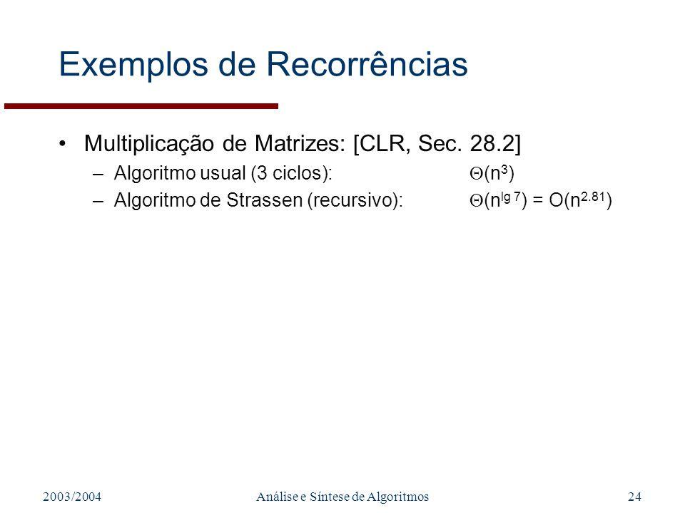 2003/2004Análise e Síntese de Algoritmos24 Exemplos de Recorrências Multiplicação de Matrizes: [CLR, Sec. 28.2] –Algoritmo usual (3 ciclos): (n 3 ) –A
