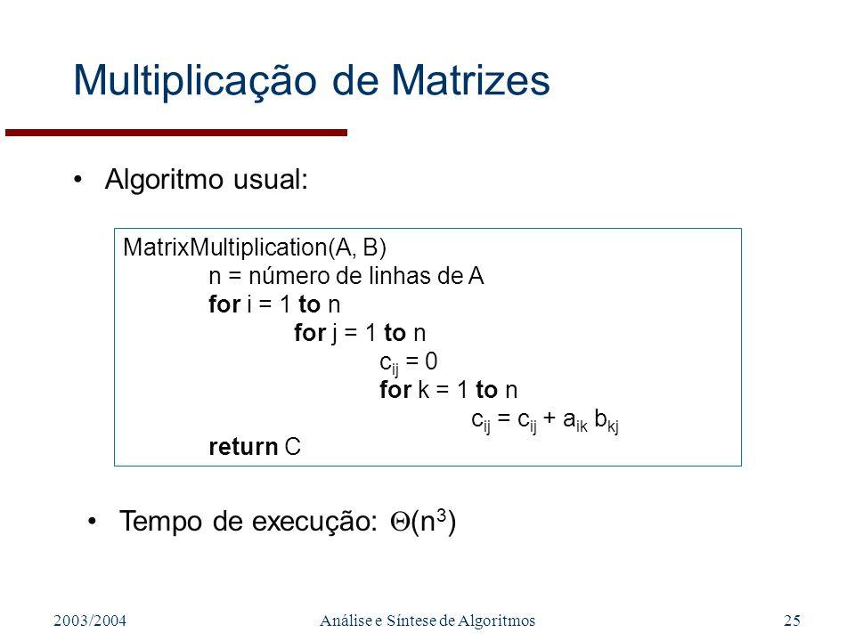 2003/2004Análise e Síntese de Algoritmos25 Multiplicação de Matrizes Algoritmo usual: MatrixMultiplication(A, B) n = número de linhas de A for i = 1 t