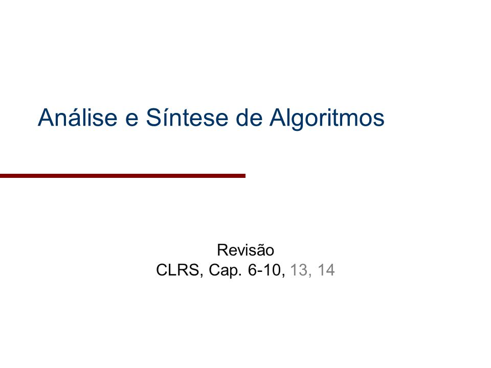 Análise e Síntese de Algoritmos Revisão CLRS, Cap. 6-10, 13, 14