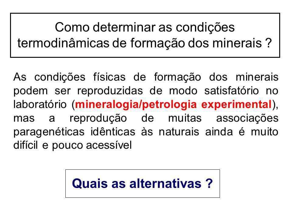 As condições físicas de formação dos minerais podem ser reproduzidas de modo satisfatório no laboratório (mineralogia/petrologia experimental), mas a