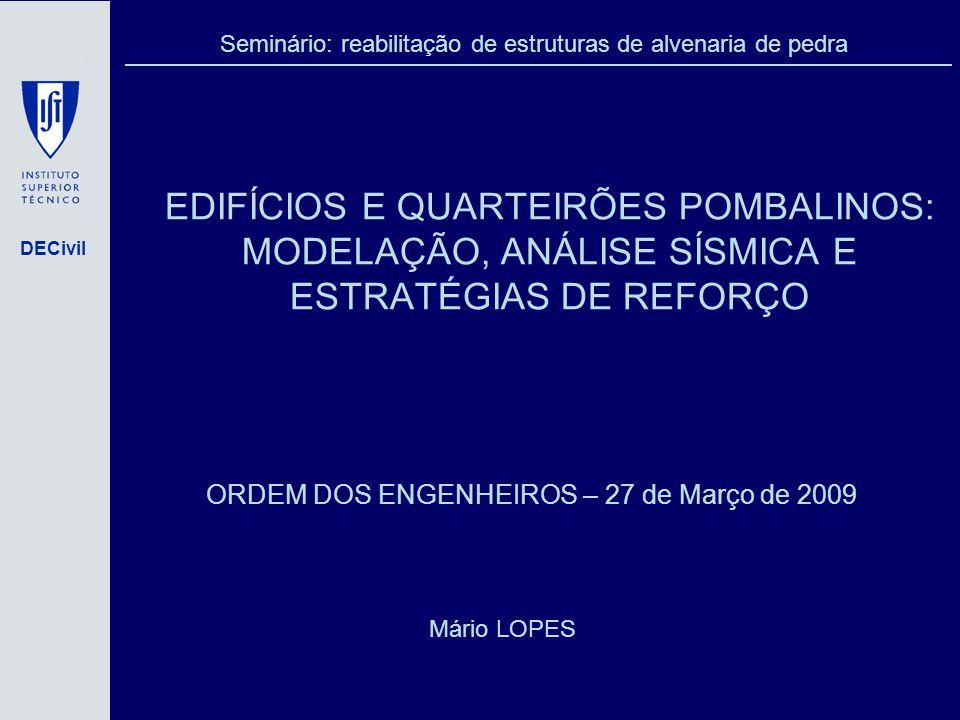 DECivil Edifícios e quarteirões pombalinos: modelação, análise sísmica e estratégias de reforço Edifício com gaiola (SAP2000 ® ) Comportamento Dinâmico da Estrutura Original Modelação Edifício