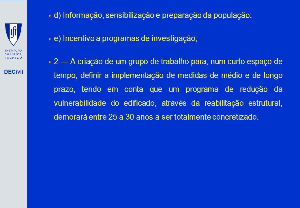 DECivil d) Informação, sensibilização e preparação da população; e) Incentivo a programas de investigação; 2 A criação de um grupo de trabalho para, n