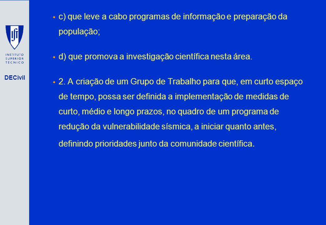 DECivil c) que leve a cabo programas de informação e preparação da população; d) que promova a investigação científica nesta área. 2. A criação de um