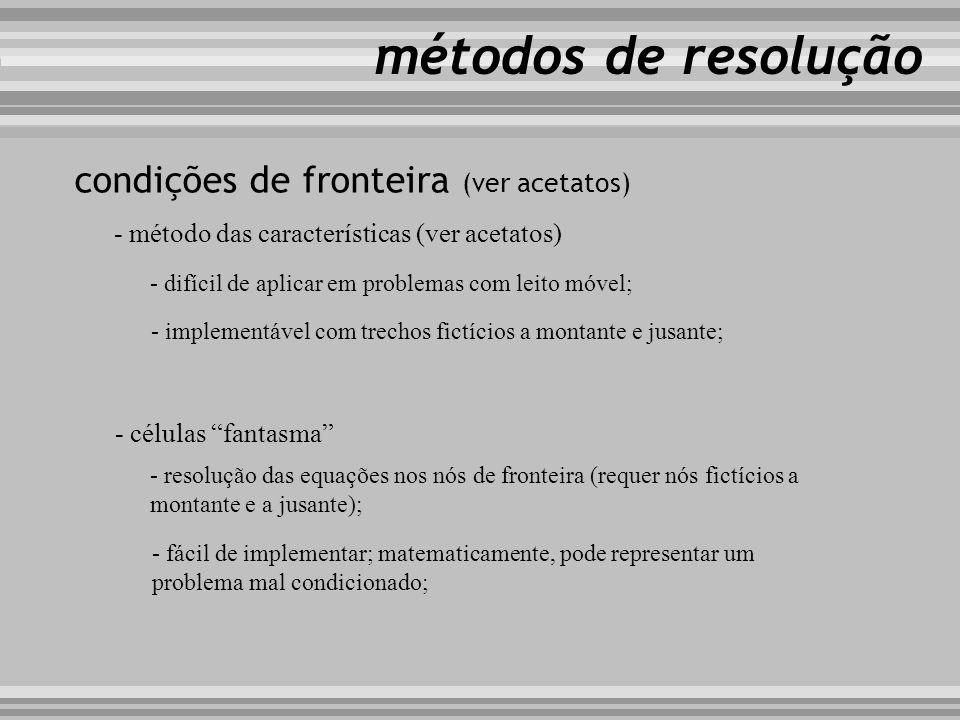 métodos de resolução condições de fronteira (ver acetatos) - método das características (ver acetatos) - células fantasma - difícil de aplicar em prob
