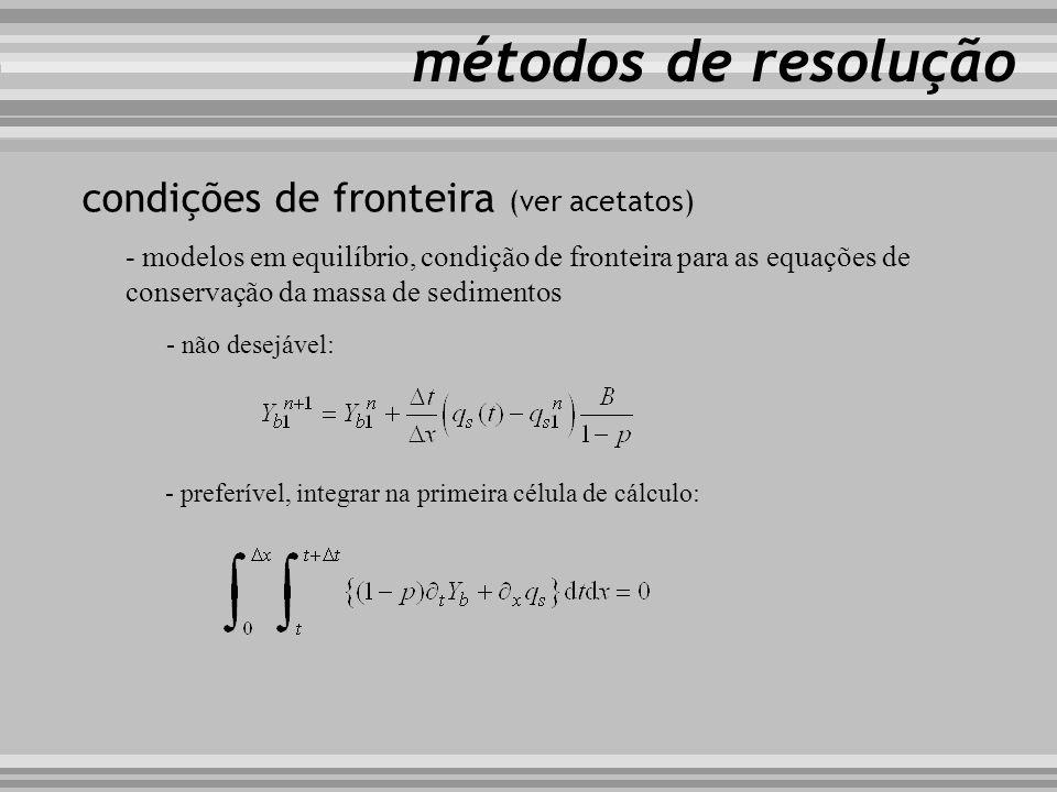 métodos de resolução condições de fronteira (ver acetatos) - modelos em equilíbrio, condição de fronteira para as equações de conservação da massa de