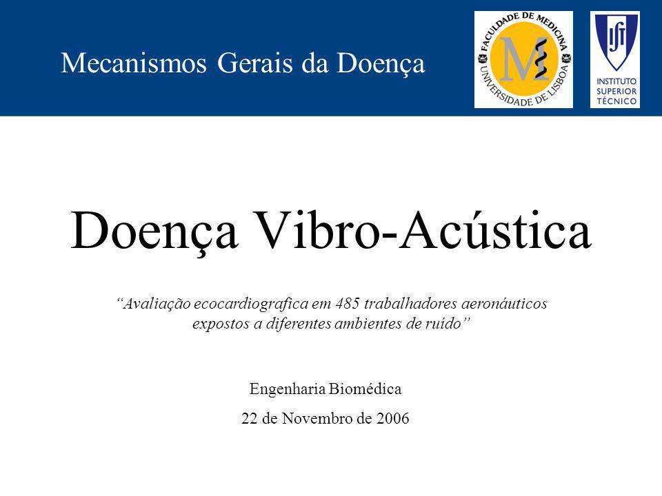 Doença Vibro-Acústica Mecanismos Gerais da Doença Avaliação ecocardiografica em 485 trabalhadores aeronáuticos expostos a diferentes ambientes de ruíd