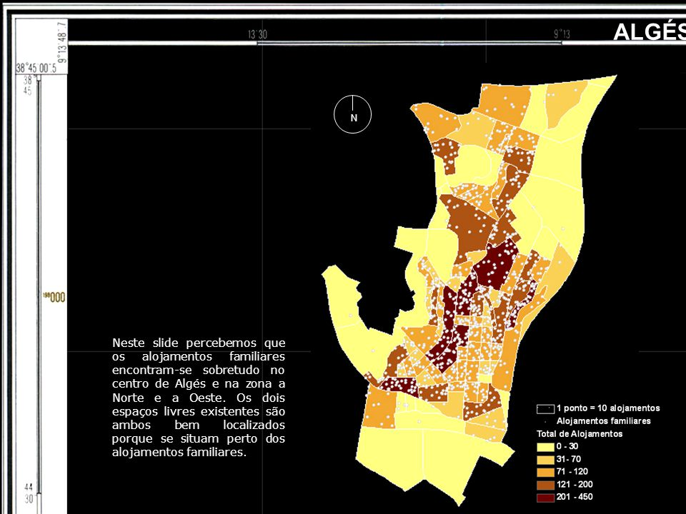 ALGÉS N Neste slide percebemos que os alojamentos familiares encontram-se sobretudo no centro de Algés e na zona a Norte e a Oeste.