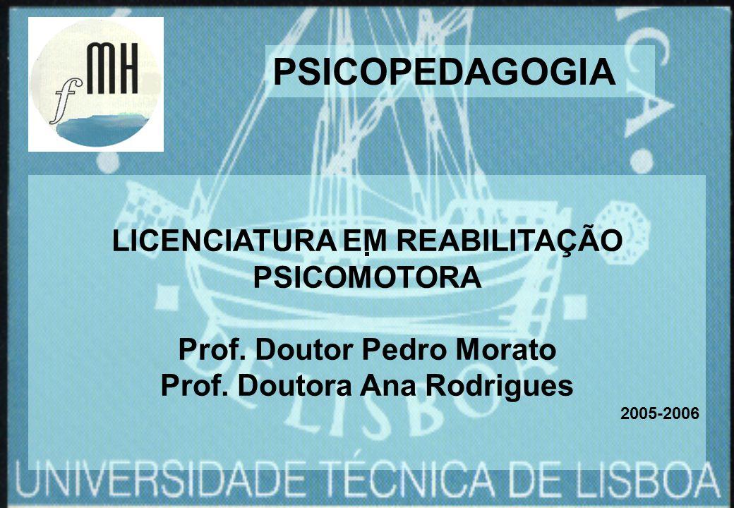 LICENCIATURA EM REABILITAÇÃO PSICOMOTORA Prof. Doutor Pedro Morato Prof. Doutora Ana Rodrigues 2005-2006 PSICOPEDAGOGIA