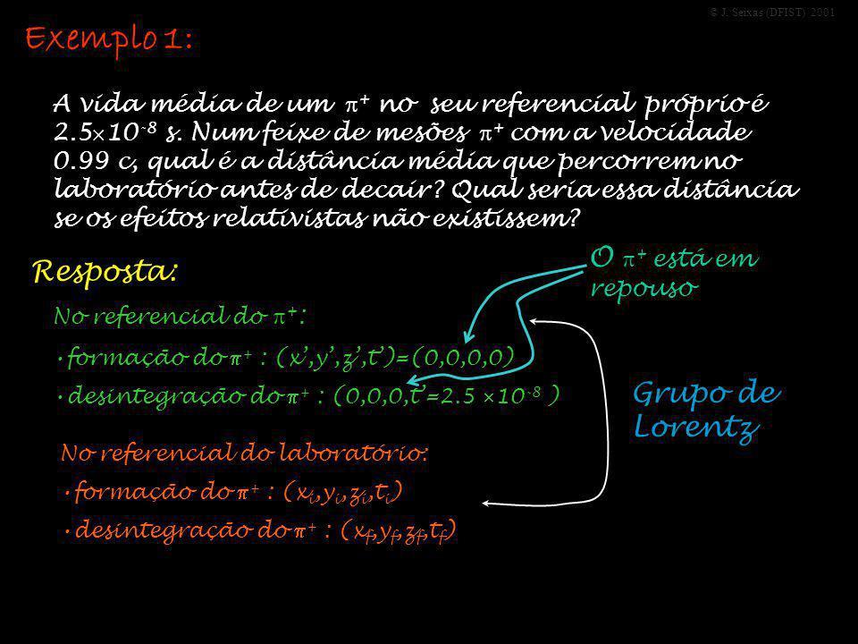 © J. Seixas (DFIST) 2001 Exemplo 1: A vida média de um + no seu referencial próprio é 2.5 10 -8 s. Num feixe de mesões + com a velocidade 0.99 c, qual