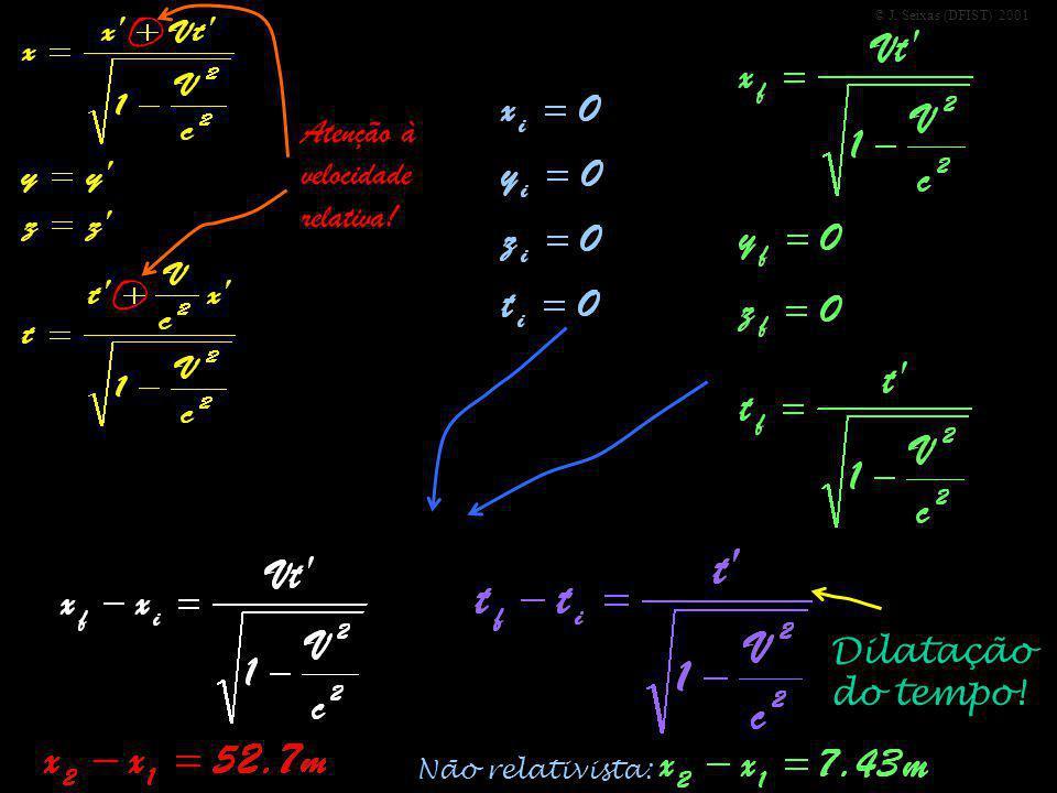 © J. Seixas (DFIST) 2001 O O Atenção à velocidade relativa! Dilatação do tempo! Não relativista: