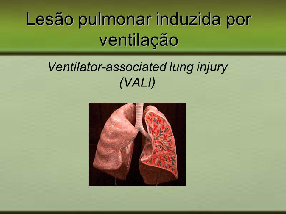 Lesão pulmonar induzida por ventilação Ventilator-associated lung injury (VALI)