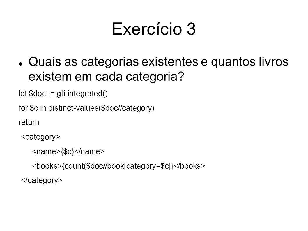 Exercício 3 Quais as categorias existentes e quantos livros existem em cada categoria? let $doc := gti:integrated() for $c in distinct-values($doc//ca