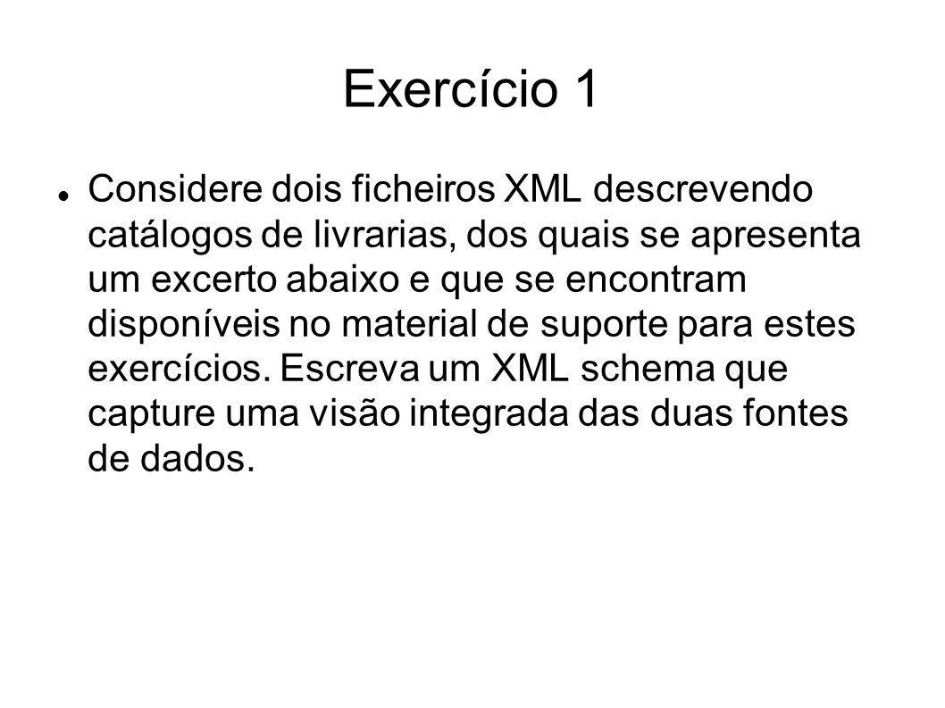 Exercício 1 Considere dois ficheiros XML descrevendo catálogos de livrarias, dos quais se apresenta um excerto abaixo e que se encontram disponíveis n