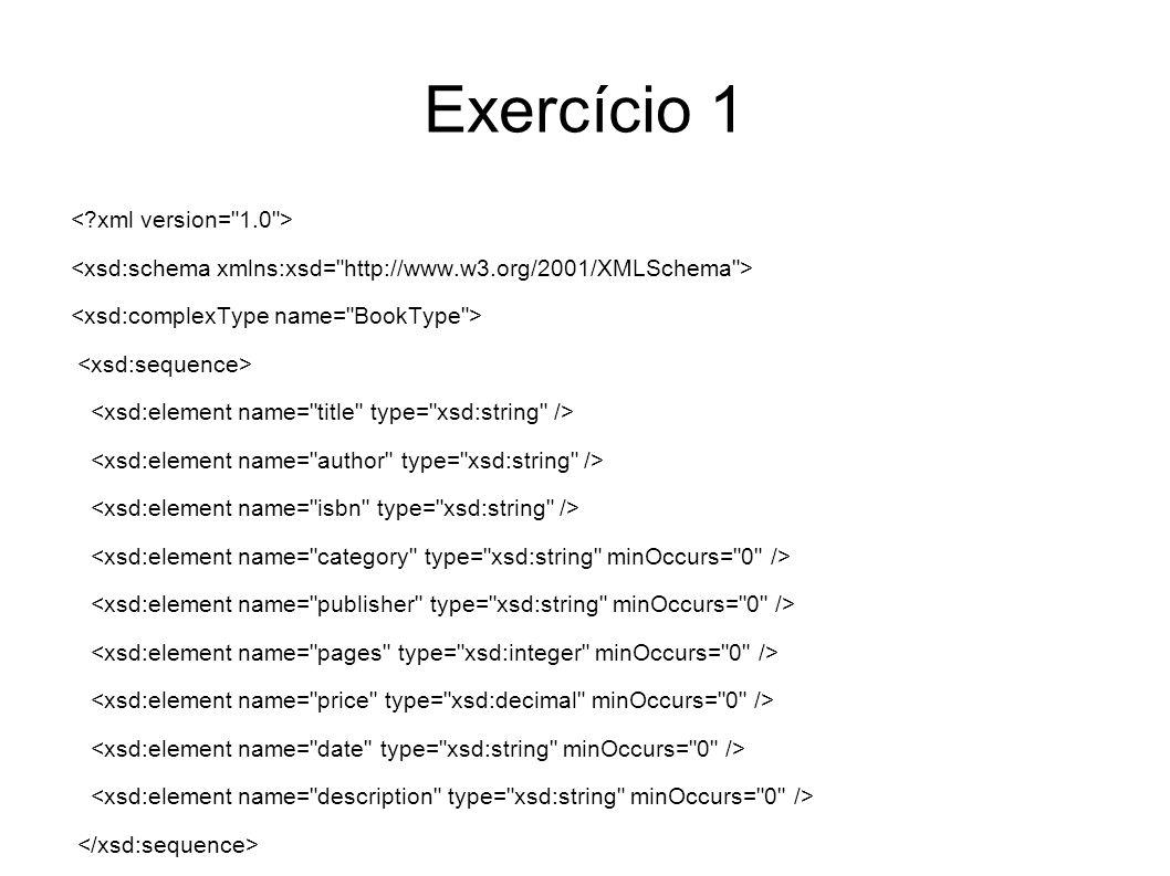 Exercício 1 <xsd:element name= book type= BookType maxOccurs= unbounded /> type= CatalogueType >
