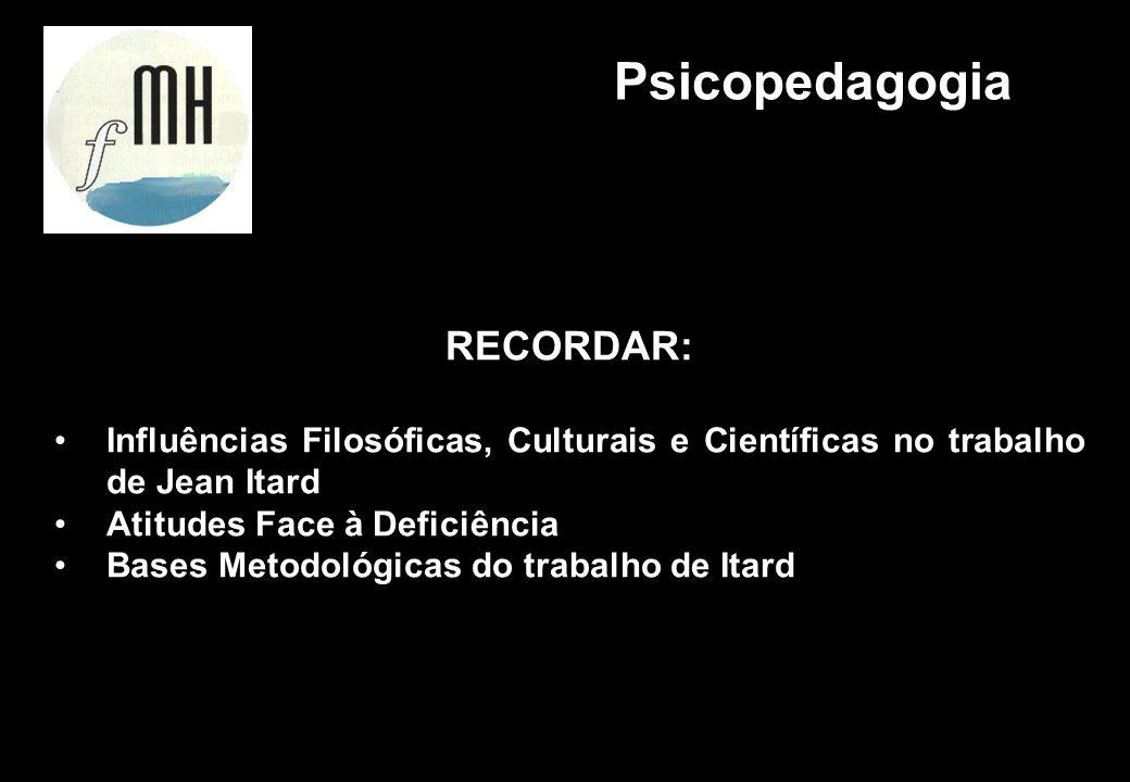 RECORDAR: Influências Filosóficas, Culturais e Científicas no trabalho de Jean Itard Atitudes Face à Deficiência Bases Metodológicas do trabalho de It