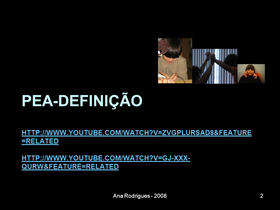 PEA-DEFINIÇÃO HTTP://WWW.YOUTUBE.COM/WATCH?V=ZVGPLURSAD8&FEATURE =RELATED HTTP://WWW.YOUTUBE.COM/WATCH?V=GJ-XXX- QURW&FEATURE=RELATED HTTP://WWW.YOUTU