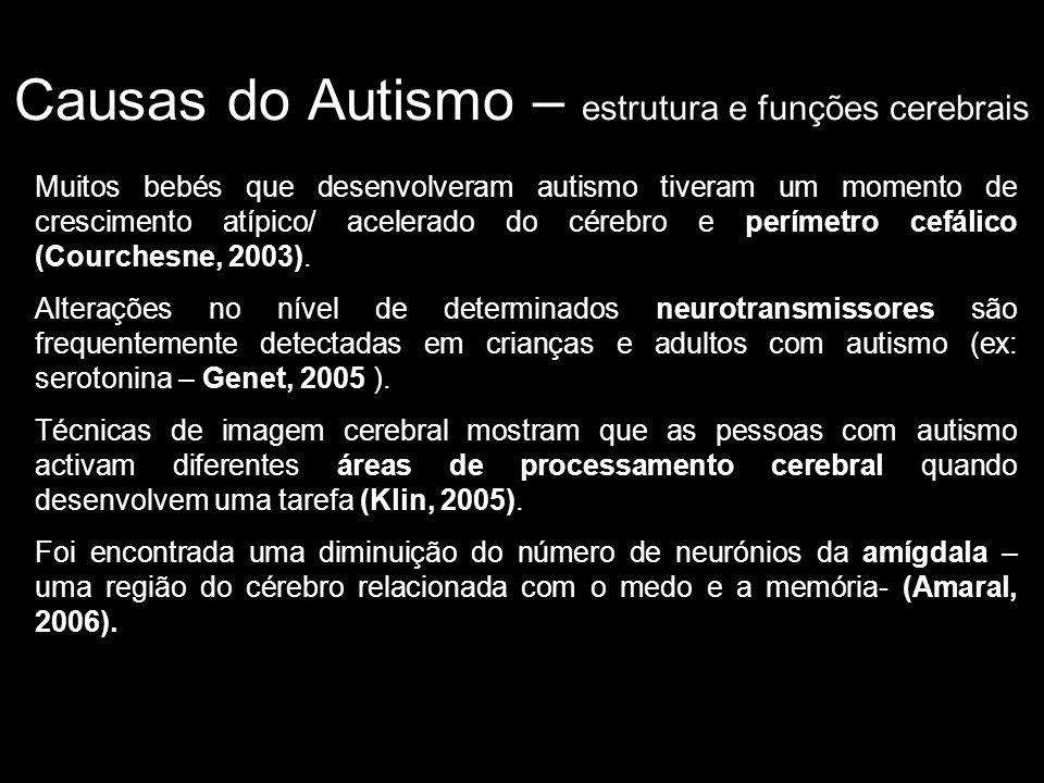 Causas do Autismo – estrutura e funções cerebrais Muitos bebés que desenvolveram autismo tiveram um momento de crescimento atípico/ acelerado do cérebro e perímetro cefálico (Courchesne, 2003).