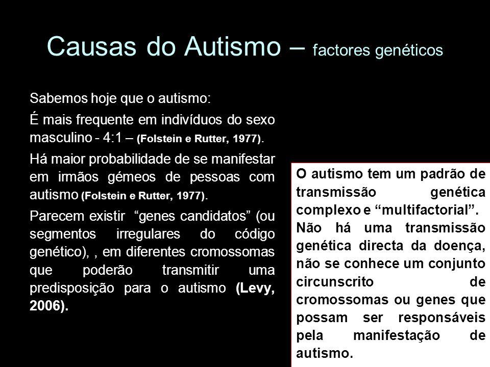 Causas do Autismo – factores genéticos Sabemos hoje que o autismo: É mais frequente em indivíduos do sexo masculino - 4:1 – (Folstein e Rutter, 1977).