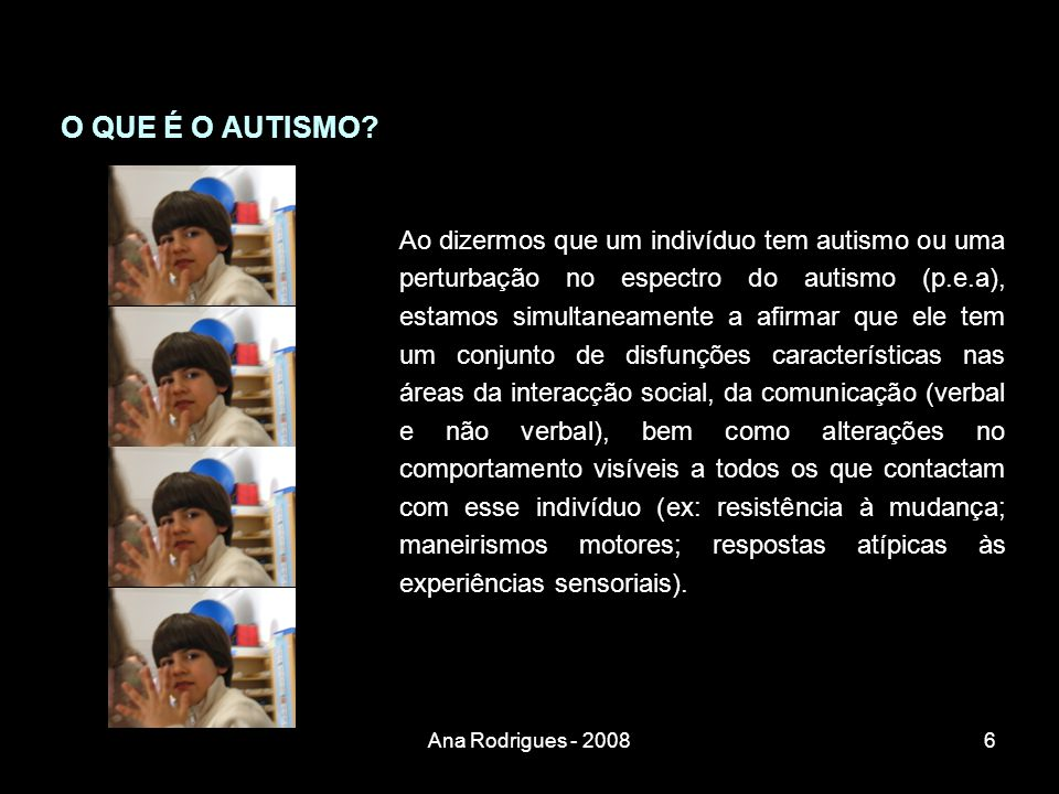 Sendo o autismo resultante de uma perturbação do desenvolvimento embrionário, pode afirmar-se que se nasce autista.