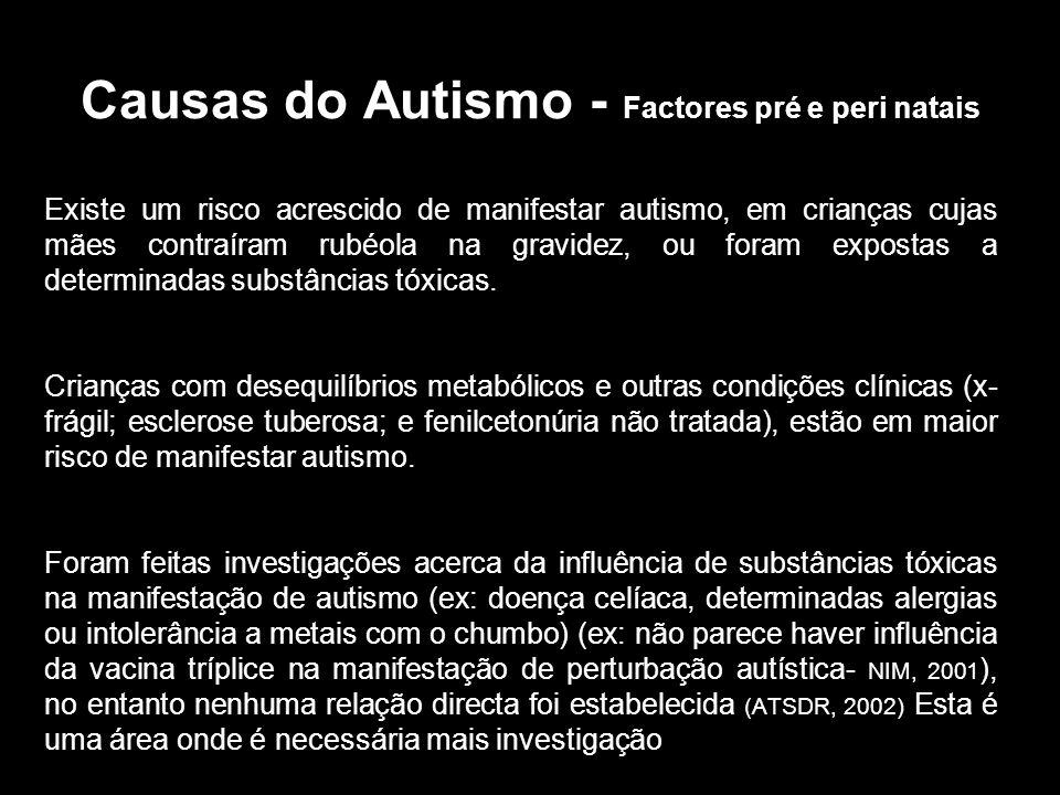 Causas do Autismo - Factores pré e peri natais Existe um risco acrescido de manifestar autismo, em crianças cujas mães contraíram rubéola na gravidez, ou foram expostas a determinadas substâncias tóxicas.