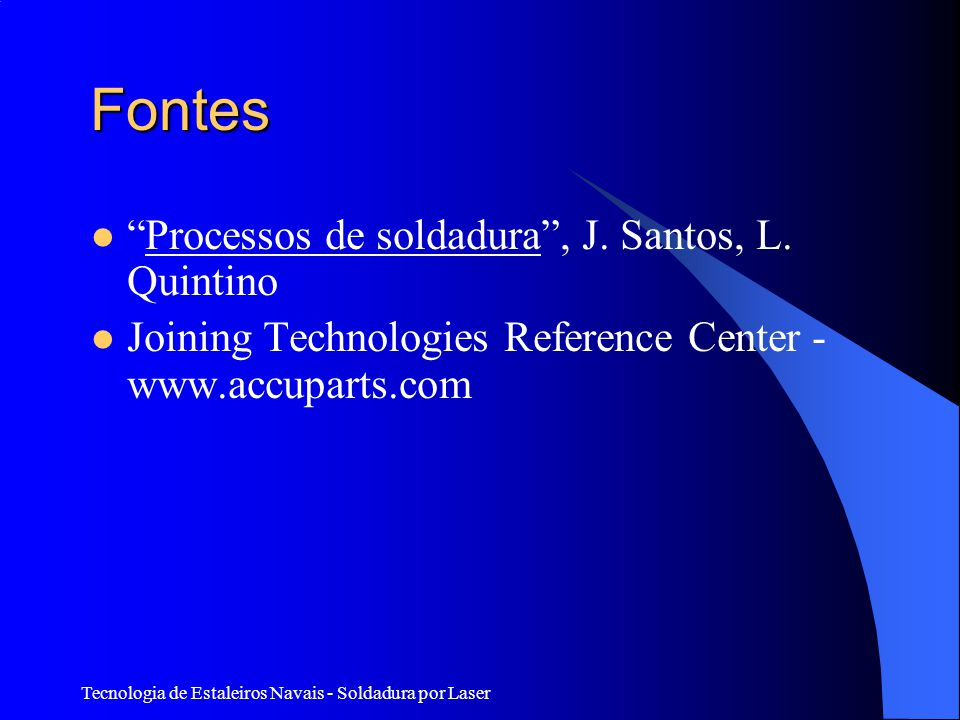 Tecnologia de Estaleiros Navais - Soldadura por Laser Fontes Processos de soldadura, J.
