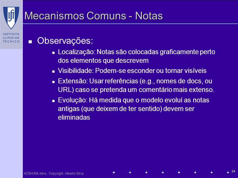 ACSI/UML-Intro, Copyright, Alberto Silva 24 Mecanismos Comuns - Notas Observações: Localização: Notas são colocadas graficamente perto dos elementos q