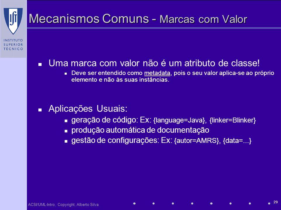 ACSI/UML-Intro, Copyright, Alberto Silva 29 Mecanismos Comuns - Marcas com Valor Uma marca com valor não é um atributo de classe! Deve ser entendido c