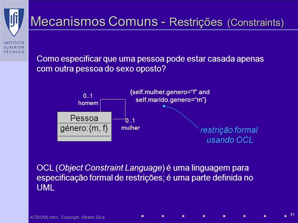 ACSI/UML-Intro, Copyright, Alberto Silva 31 Mecanismos Comuns - Restrições (Constraints) Como especificar que uma pessoa pode estar casada apenas com