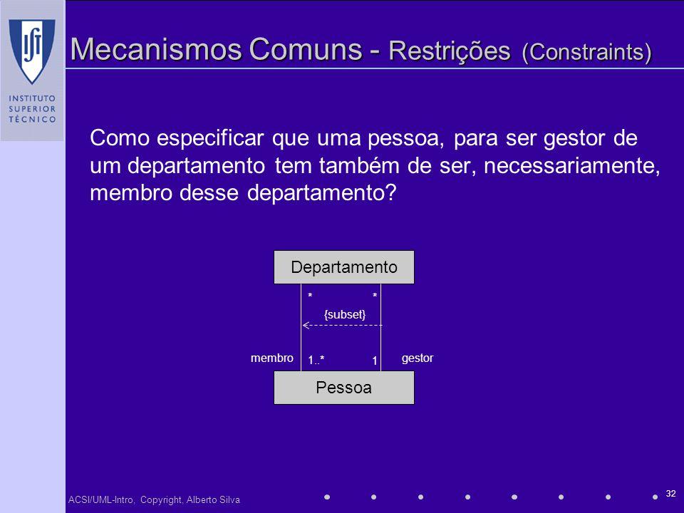 ACSI/UML-Intro, Copyright, Alberto Silva 32 Mecanismos Comuns - Restrições (Constraints) Como especificar que uma pessoa, para ser gestor de um depart