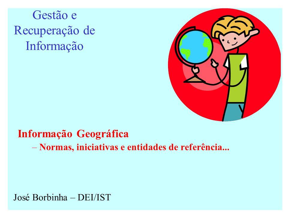 Gestão e Recuperação de Informação Informação Geográfica – Normas, iniciativas e entidades de referência...
