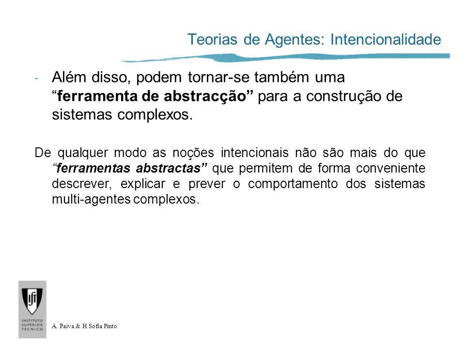A. Paiva & H.Sofia Pinto Teorias de Agentes: Intencionalidade - Além disso, podem tornar-se também umaferramenta de abstracção para a construção de si