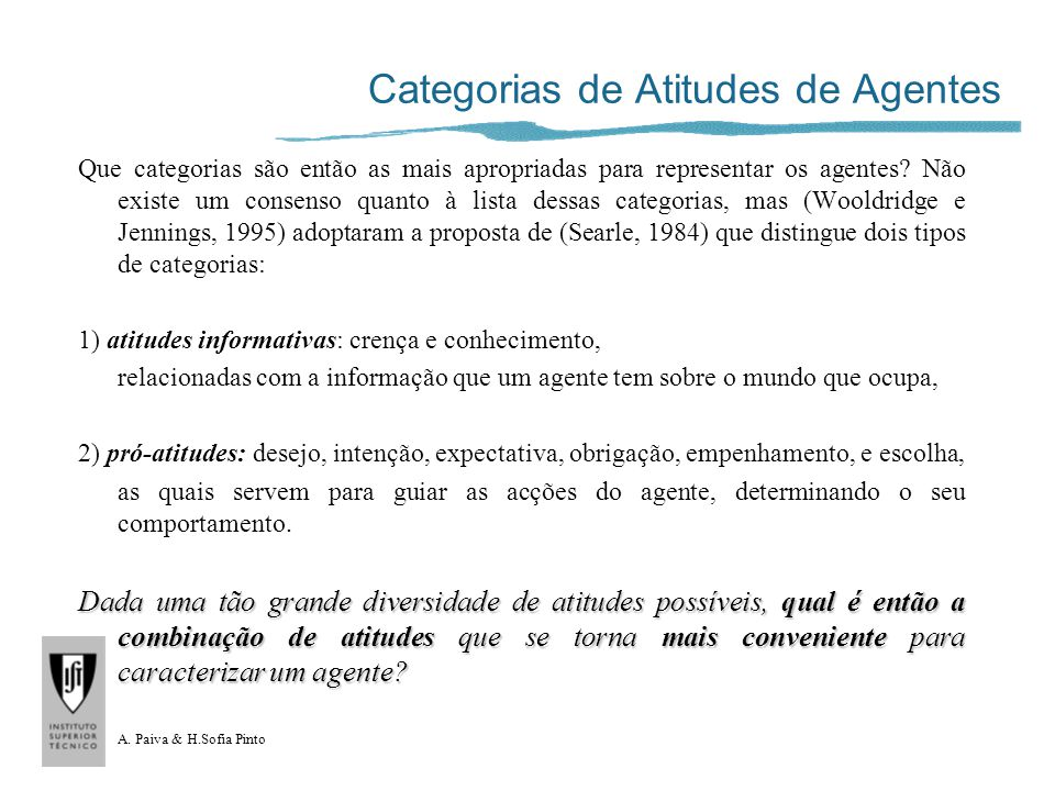 A. Paiva & H.Sofia Pinto Categorias de Atitudes de Agentes Que categorias são então as mais apropriadas para representar os agentes? Não existe um con