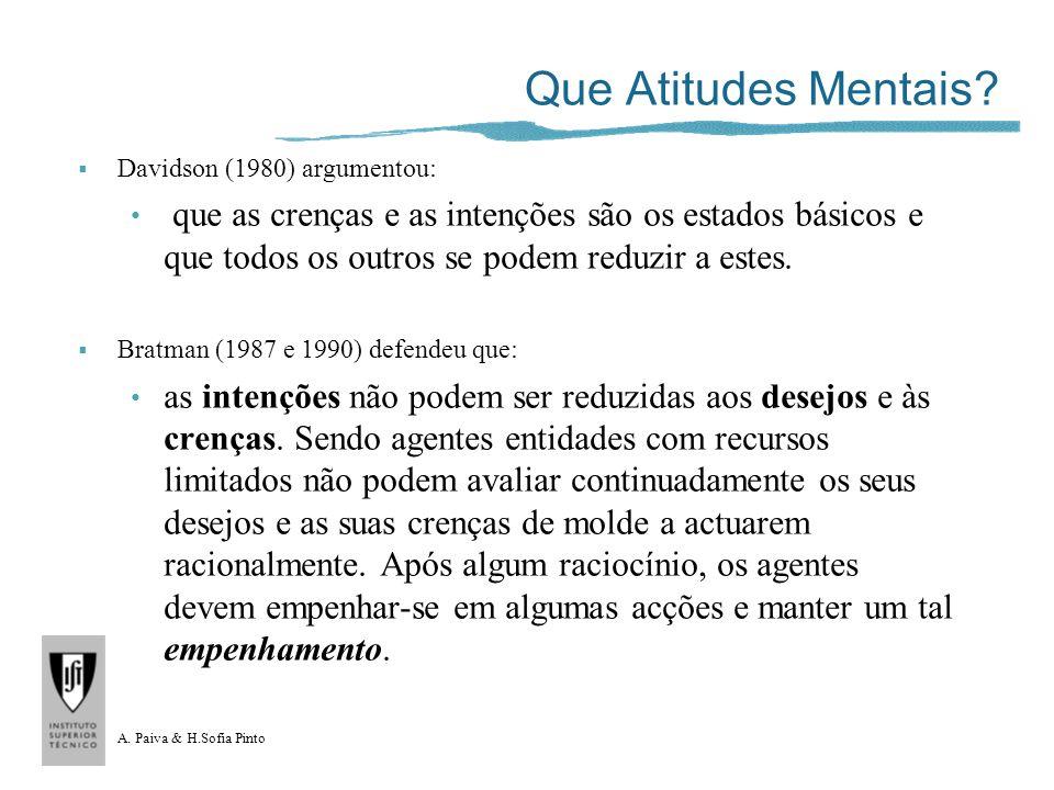 A. Paiva & H.Sofia Pinto Que Atitudes Mentais? Davidson (1980) argumentou: que as crenças e as intenções são os estados básicos e que todos os outros