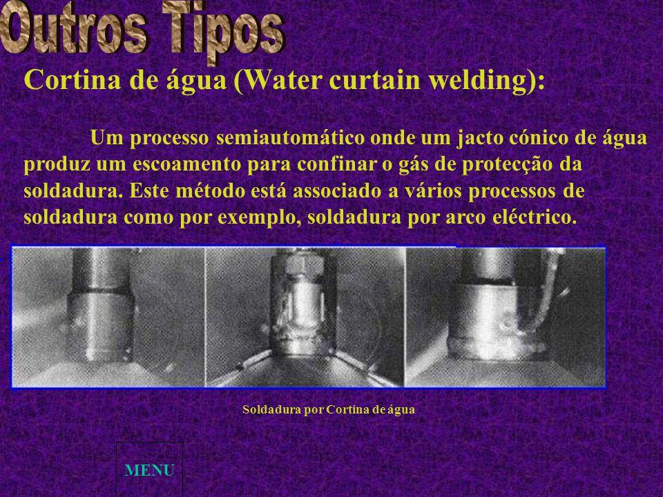 Cortina de água (Water curtain welding): Um processo semiautomático onde um jacto cónico de água produz um escoamento para confinar o gás de protecção