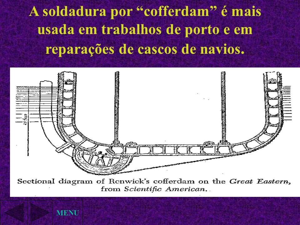 MENU A soldadura por cofferdam é mais usada em trabalhos de porto e em reparações de cascos de navios.