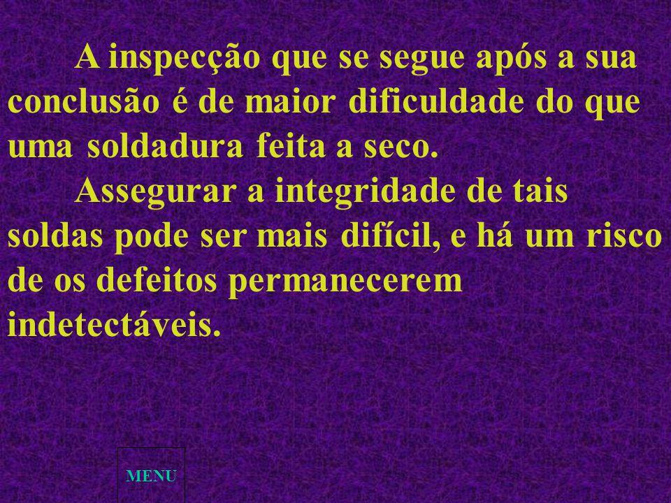 MENU A inspecção que se segue após a sua conclusão é de maior dificuldade do que uma soldadura feita a seco. Assegurar a integridade de tais soldas po