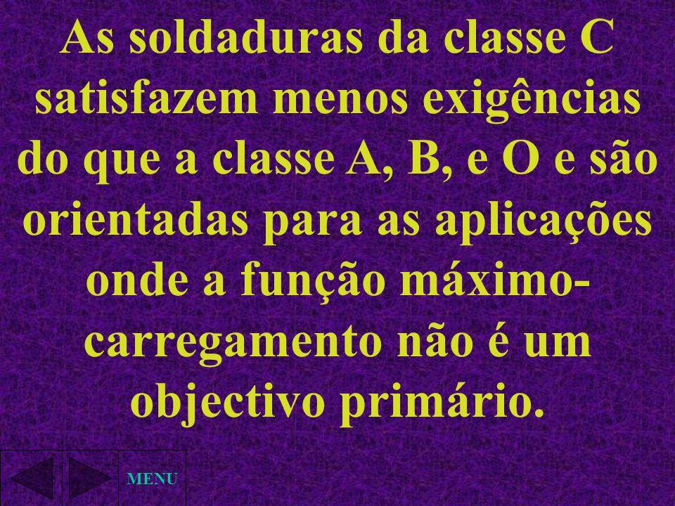 MENU As soldaduras da classe C satisfazem menos exigências do que a classe A, B, e O e são orientadas para as aplicações onde a função máximo- carrega
