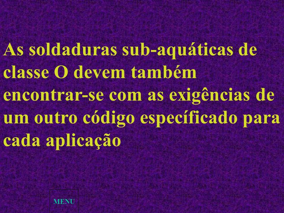 MENU As soldaduras sub-aquáticas de classe O devem também encontrar-se com as exigências de um outro código específicado para cada aplicação