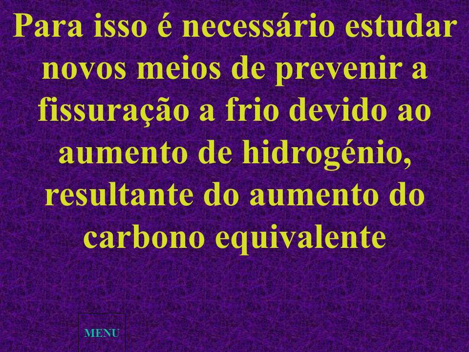 MENU Para isso é necessário estudar novos meios de prevenir a fissuração a frio devido ao aumento de hidrogénio, resultante do aumento do carbono equi