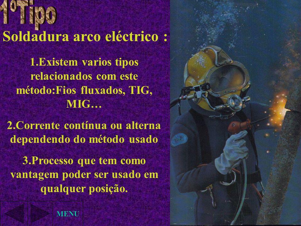 Soldadura arco eléctrico : MENU 1.Existem varios tipos relacionados com este método:Fios fluxados, TIG, MIG… 2.Corrente contínua ou alterna dependendo