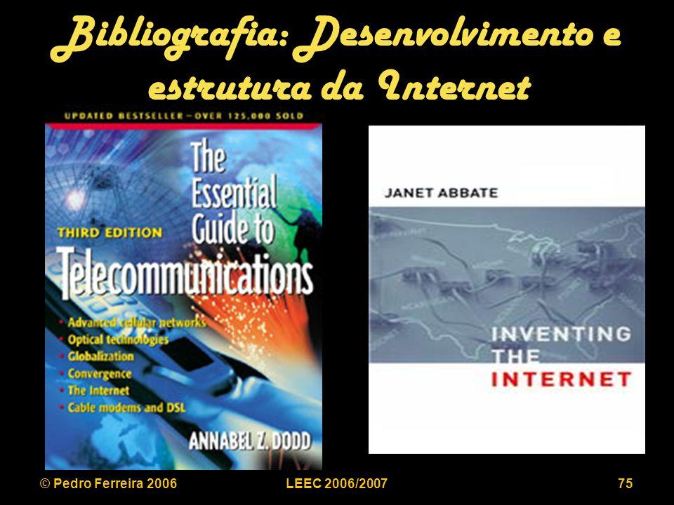 © Pedro Ferreira 2006LEEC 2006/200775 Bibliografia: Desenvolvimento e estrutura da Internet