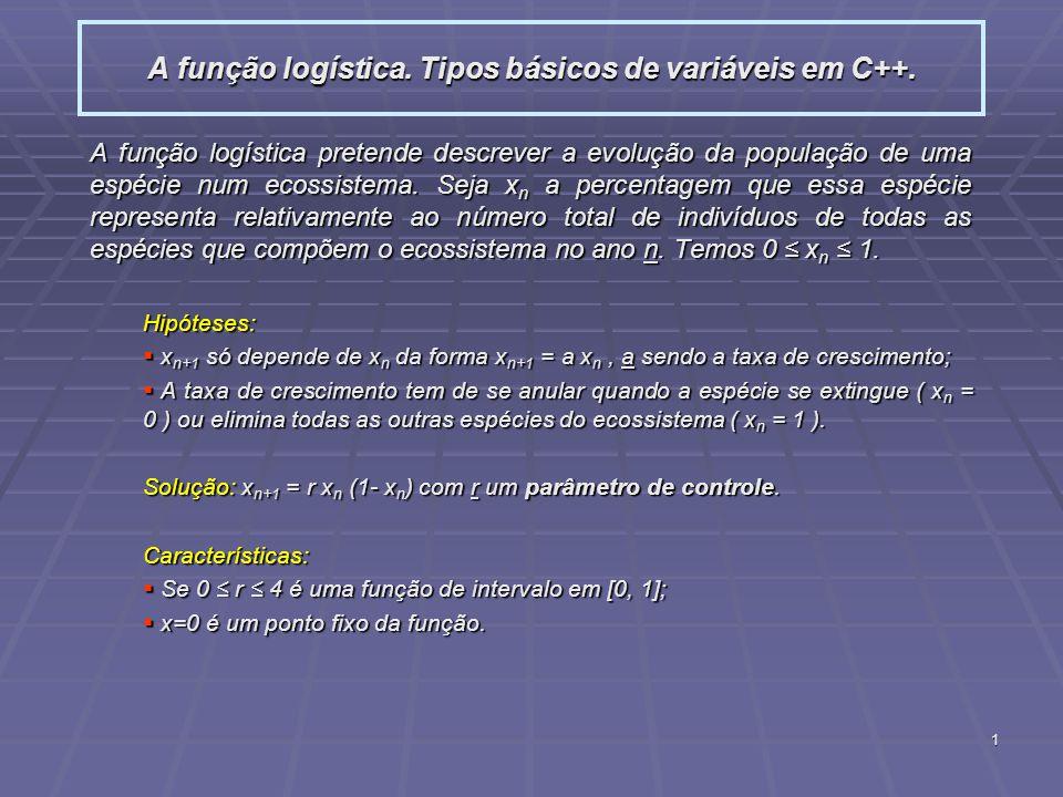 1 A função logística. Tipos básicos de variáveis em C++. A função logística pretende descrever a evolução da população de uma espécie num ecossistema.