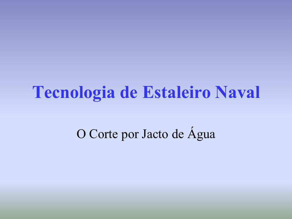 Tecnologia de Estaleiro Naval O Corte por Jacto de Água