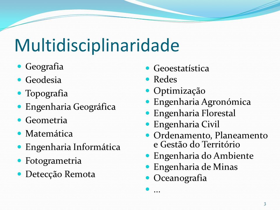Multidisciplinaridade Geografia Geodesia Topografia Engenharia Geográfica Geometria Matemática Engenharia Informática Fotogrametria Detecção Remota 3