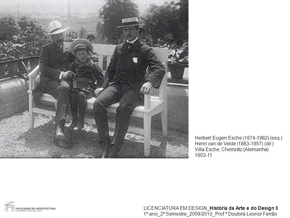 LICENCIATURA EM DESIGN_História da Arte e do Design II 1º ano_2º Semestre_2009/2010_Prof.ª Doutora Leonor Ferrão Herbert Eugen Esche (1874-1962) (esq.